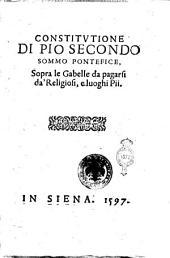 Constituzione di Pio secondo sommo pontefice, sopra le gabelle da pagarsi da' religiosi, e luoghi pii