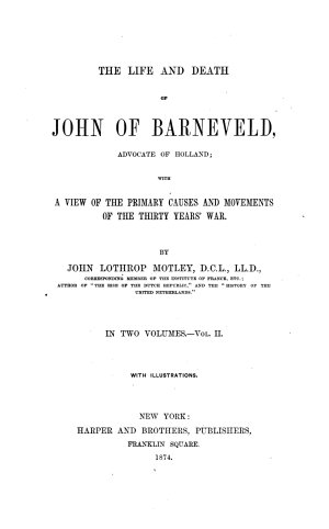 the life and death of john of barneveld  advocate of holland  with a view of the primary causes and movements of the thirty years war