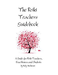 The Reiki Teachers Guidebook  A Guide for Reiki Teachers  Practitioners and Students PDF