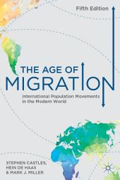The Age of Migration: International Population Movements in the Modern World, Edition 5