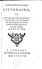 Correspondance littéraire, ou lettres critiques et impartiales sur la littérature françoise du XVIII siècle et sur les trois
