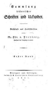 Sammlung historischer Schriften und Urkunden: Geschöpft aus Handschriften, Band 1