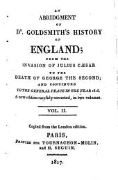 An Abridgment of Dr. Goldsmith's History of England: From the Invasion of Julius Caesar to the Death of George the Second, and Continued to the General Peace in the Year 1815 : in Two Volumes, Volume 2