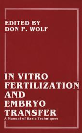 In Vitro Fertilization and Embryo Transfer: A Manual of Basic Techniques