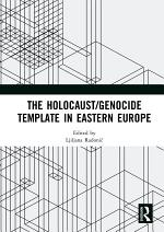 The Holocaust/Genocide Template in Eastern Europe
