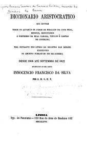 Diccionario aristocratico, que contem todos os alvarás de foros de fidalgos da Casa Real: medicos, reposteiros e porteiros da Real Camara ... desde 1808 até Septembro de 1822