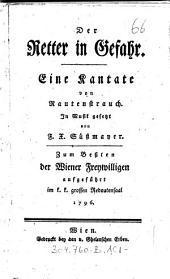 """""""Der"""" Retter in Gefahr: Eine Kantate ; Zum Beßten der Wiener Freywilligen aufgeführt im k. k. grossen Redoutensaal 1796"""