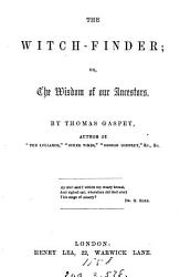 The Witch Finder Or The Wisdom Of Our Ancestors By The Author Of The Lollards By T Gaspey Book PDF