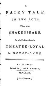 A Fairy Tale: In Two Acts. Taken from Shakespeare. As it is Performed at the Theatre-Royal in Drury-Lane