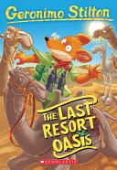 The Last Resort Oasis  Geronimo Stilton  77   Volume 77 PDF