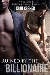 Ruined by the Billionaire: A Wife Sharing Hotwife and Cuckold Erotica Story