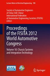 Proceedings of the FISITA 2012 World Automotive Congress: Volume 10: Chassis Systems and Integration Technology
