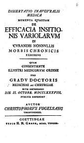 Diss. inaug. med. momenta quaedam de efficacia insitionis variolarum in curandis non nullis morbis chronicis exhibens