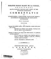 Iohannis Marci Baart de la Faille Commentatio ad quaestionem ... quaenam sunt methodi, quibus nostris temporibus, calculus vesicae secari solet in viris?: Volume 1