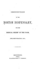 Institution of the Boston Dispensary: For the Medical Relief of the Poor. Incorporated 1801