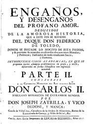 Enganos y desenganos del profano amor  deduzidos de la amorosa historia que a este intento se describe del Duque Don Federico de Toledo  etc    Barcelona  Bezares  1756   PDF
