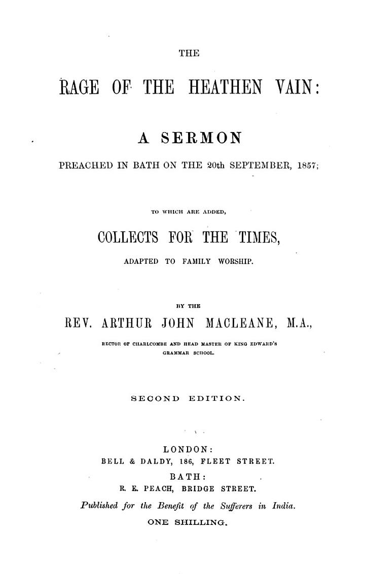 The Rage of the Heathen Vain: a Sermon [on Ps. Ii. 1] ... To which are Added Collects for the Times, Adapted to Family Worship ... Second Edition