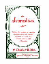 Journalism: Explains the Workings of a Modern Newspaper Office, and Gives Full Directions for Those who Desire to Enter the Field of Journalism