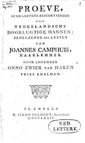 Proeve, op de leevens-beschryvingen der Nederlandsche doorlugtige mannen: behelzende het leeven van Joannes Camphuis, Haarlemmer