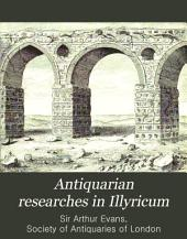 Antiquarian Researches in Illyricum: Part I-IV Communicated to the Society of Antiquaries, Parts 1-4