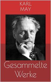 Gesammelte Werke (Vollständige und illustrierte Ausgaben: Winnetou-Romane, Orientzyklus, Der Schatz im Silbersee u.v.m.)