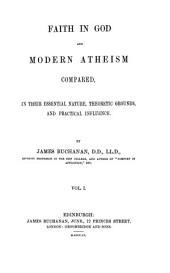Faith in God and Modern Atheism: Compared in Their Essential Nature, Theoretic Grounds, and Practical Influence, Volume 1