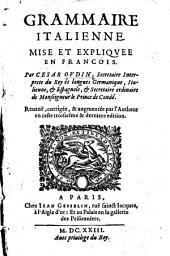 Grammaire Italienne mise et expliquée en François ... Reveuë, corrigée et augmentée en ceste dernière edition