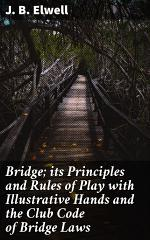Bridge; its Principles and Rules of Play with Illustrative Hands and the Club Code of Bridge Laws