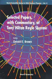 Selected Papers With Commentary, Of Tony Hilton Royle Skyrme