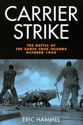 Carrier Strike: The Battle of the Santa Cruz Islands, October 1942