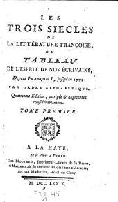 Les trois siecles de la litterature francoise ou tableau de l'esprit de nos ecrivains depuis Francois I. jusq'en 1773; par ordre alphabetique. 4. ed., corr. et augm. considerablement. - La Haye, Moutard 1779