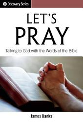 Let's Pray: Talking to God with the Words of the Bible