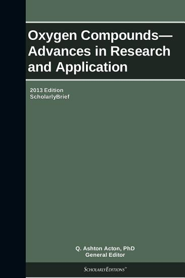 Oxygen Compounds   Advances in Research and Application  2013 Edition PDF
