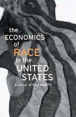 The Economics of Race in the United States PDF