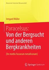 Paracelsus: Von der Bergsucht und anderen Bergkrankheiten [De morbis fossorum metallicorum].