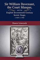 Sir William Davenant  the Court Masque  and the English Seventeenth century Scenic Stage  C  1605 c  1700 PDF
