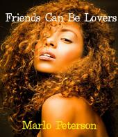 Friends Can Be Lovers (Sexy Interracial BW/WM Erotic Romance)