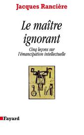 Le Maître ignorant: Cinq leçons sur l'émancipation intellectuelle