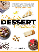 Diabetic Dessert Cookbook: Diabetic and Prediabetic Guilt Free Guide to Prepare Delicious Low Carb and Low Sugar Desserts, Cookies, Bread and Cak