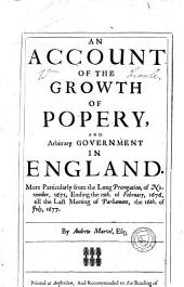 An Account of the Growth of Popery, and Arbitrary Government in England: Volume 1