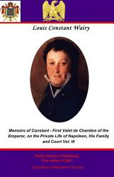 Memoirs of Constant   First Valet de Chambre to the Emperor PDF