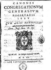 Canones congregationum generalium Societatis Iesu cum aliis nonnullis ad praximpertinentibus