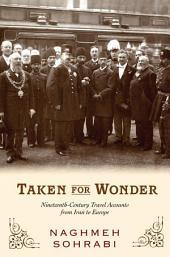 Taken for Wonder: Nineteenth-Century Travel Accounts from Iran to Europe