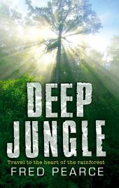 Deep Jungle: Journey To The Heart Of The Rainforest