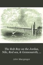 The Rob Roy on the Jordan  Nile  Red Sea    Gennesareth  Etc PDF