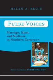 Fulbe Voices: Marriage, Islam, and Medicine In Northern Cameroon
