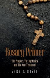 Rosary Primer: The Prayers, The Mysteries, and The New Testament