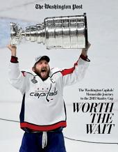 Worth the Wait: The Washington Capitals' Memorable Journey to the 2018 Stanley Cup