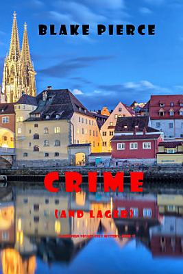 Crime  and Lager   A European Voyage Cozy Mystery   Book 3