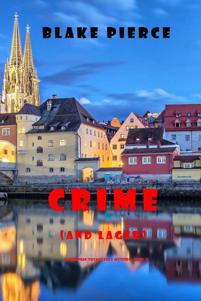 Crime (and Lager) (A European Voyage Cozy Mystery—Book 3)
